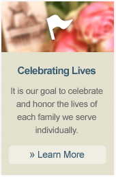 Celebrating Lives It is our goal to celebrate and honor the lives of each family we serve individually.  » Learn More